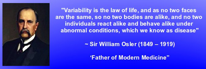 no two individuals react alike and behave alike in disease Sir William Osler